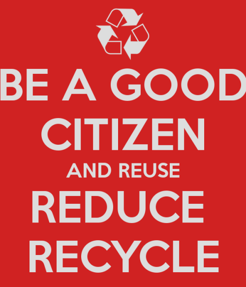 be-a-good-citizen-and-reuse-reduce-recycle